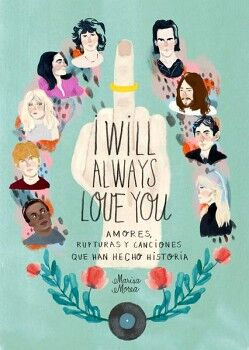 I WILL ALWAYS LOVE YOU -AMORES, RUPTURAS Y CANCIONES-