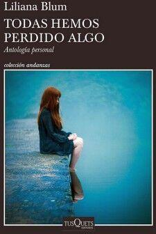 TODAS HEMOS PERDIDO ALGO -ANTOLOGIA PERSONAL-