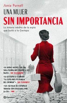 UNA MUJER SIN IMPORTANCIA -LA HISTORIA INEDITA DE LA ESPIA-