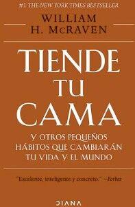 TIENDE TU CAMA Y OTROS PEQUEÑOS HÁBITOS QUE CAMBIARÁN TU VIDA Y EL MUNDO (T/D)