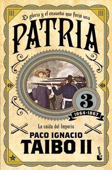 PATRIA 3 1864-1867 LA CAIDA DEL IMPERIO