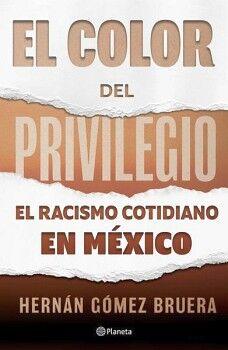 COLOR DEL PRIVILEGIO, EL -EL RACISMO COTIDIANO EN MEXICO-