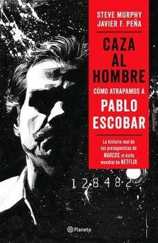 CAZA AL HOMBRE -COMO ATRAPAMOS A PABLO ESCOBAR-