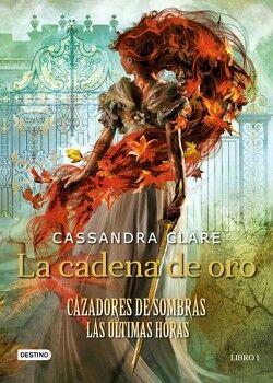 CAZADORES DE SOMBRAS: LAS ULTIMAS HORAS (1) -LA CADENA DE ORO-