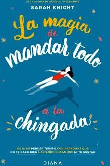 MAGIA DE MANDAR TODO A LA CHINGADA, LA