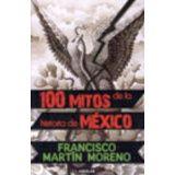 100 MITOS DE LA HISTORIA DE MEXICO TOMO I