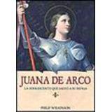 JUANA DE ARCO -LA ADOLESCENTE QUE SALVO A SU PATRIA-