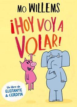 HOY VOY A VOLAR!              (UN LIBRO DE ELEFANTE & CERDITA)