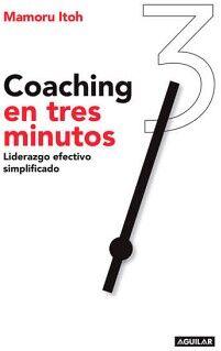 COACHING EN TRES MINUTOS -LIDERAZGO EFECTIVO SIMPLIFICADO-