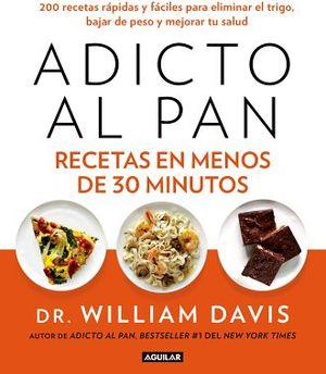 ADICTO AL PAN -RECETAS EN MENOS DE 30 MINUTOS-