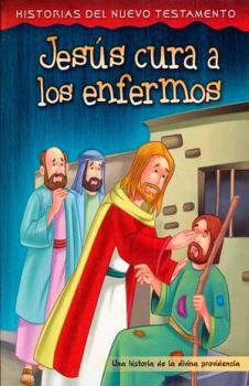JESUS CURA A LOS ENFERMOS (HISTORIAS DEL NUEVO TESTAMENTO)