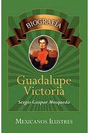 GUADALUPE VICTORIA -LB/S.BIOGRAFIAS/MEXICANOS ILUSTRES-  (HIDRO)
