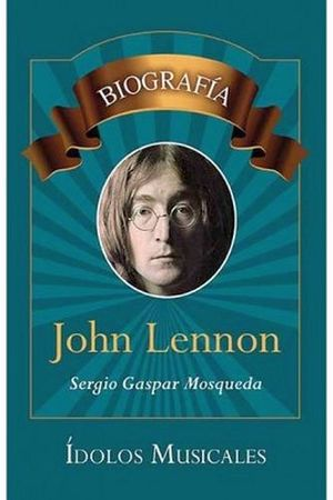 JOHN LENNON BIOGRAFIA -IDOLOS MUSICALES/LB-  (HIDRO)