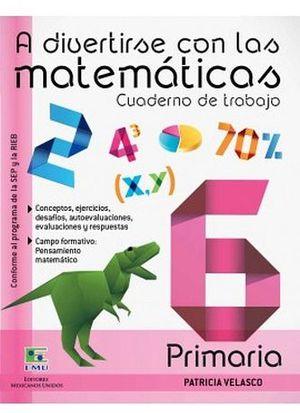 A DIVERTIRSE CON LAS MATEMATICAS 6 (CUADERNO DE TRABAJO)