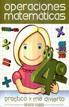 OPERACIONES MATEMATICAS 4 PRIM. -PRACTICO Y ME DIVIERTO-
