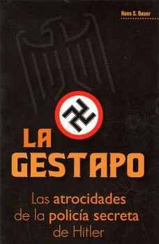 GESTAPO, LA -LAS ATROCIDADES DE LA POLICÍA SECRETA DE HITLER-