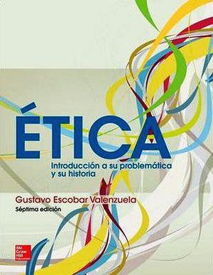 ETICA 7ED. -INTRODUCCION A SU PROBLEMATICA Y SU HISTORIA-