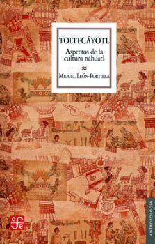 TOLTECAYOTL -ASPECTOS DE LA CULTURA NAHUATL- (ANTROPOLOGIA)