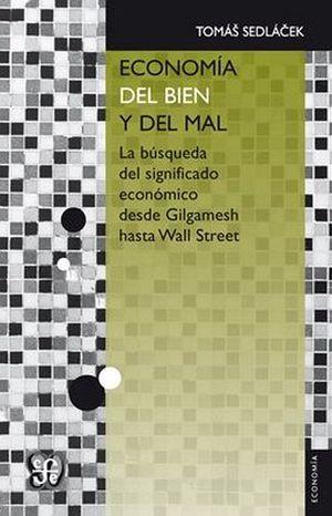 ECONOMIA DEL BIEN Y DEL MAL (DESDE GILGAMESH HASTA WALL STREET)