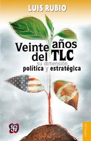 VEINTE AÑOS DEL TLC -SU DIMENSION POLITICA Y ESTRATEGICA-