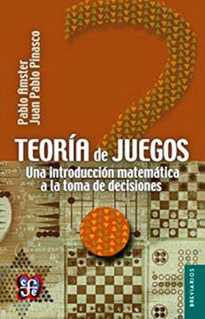TEORIA DE JUEGOS (UNA INTRODUCCION MATEMATICA A LA TOMA DE DECISI