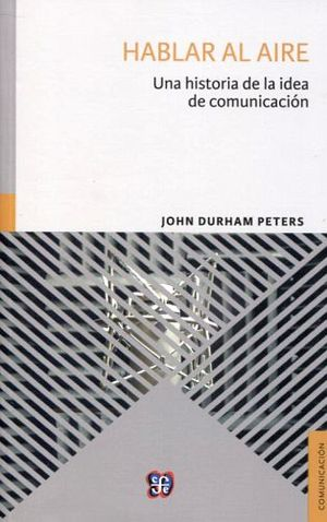 HABLAR AL AIRE -UNA HISTORIA DE LA IDEA DE COMUNICACION-