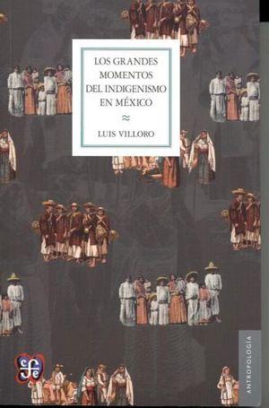 GRANDES MOMENTOS DEL INDIGENISMO EN MEXICO, LOS