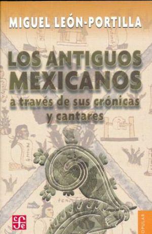 ANTIGUOS MEXICANOS A TRAVES DE SUS CRONICAS Y CANTARES 8ED.