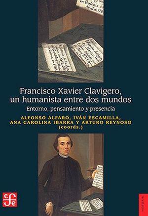 FRANCISCO XAVIER CLAVIGERO, UN HUMANISTA ENTRE DOS MUNDOS