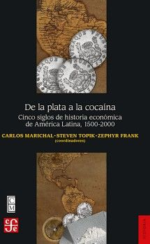 DE LA PLATA A LA COCAINA -CINCO SIGLOS DE HISTORIA ECONOMICA-