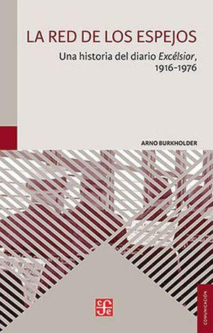 RED DE LOS ESPEJOS, LA -UNA HISTORIA DEL DIARIO EXCELSIOR 1916-19