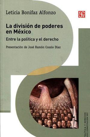 DIVISION DE PODERES EN MEXICO -ENTRE LA POLITICA Y EL DERECHO-