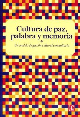 CULTURA DE PAZ, PALABRA Y MEMORIA -UN MODELO DE GEST. CULT. COM.-