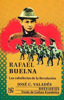 RAFAEL BUELNA -LAS CABALLERIAS DE LA REVOLUCION-