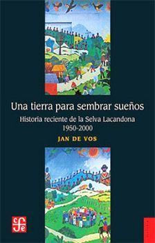 UNA TIERRA PARA SEMBRAR SUEÑOS -HISTORIA RECIENTE DE LA SELVA-