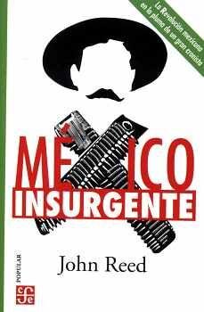 MÉXICO INSURGENTE -LA REVOLUCIÓN MEXICANA EN LA PLUMA-