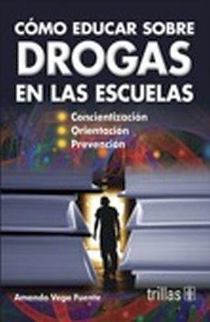 COMO EDUCAR SOBRE DROGAS EN LAS ESCUELAS