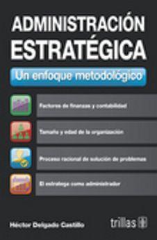 ADMINISTRACION ESTRATEGICA -UN ENFOQUE METODOLOGICO-