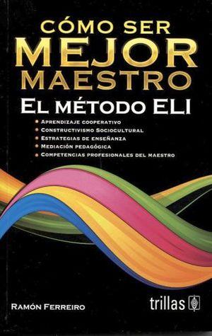 COMO SER MEJOR MAESTRO -EL METODO ELI- 3ED.