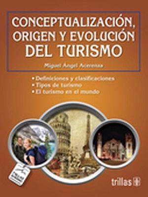 CONCEPTUALIZACION, ORIGEN Y EVOLUCION DELTURISMO 2ED.