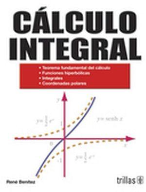 CALCULO INTEGRAL -TEOREMAS/FUNCIONES/INTEGRALES/COORDENADAS- 2ED.