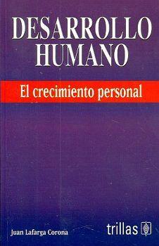 DESARROLLO HUMANO -EL CRECIMIENTO PERSONAL- 2ED.