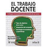 TRABAJO DOCENTE, EL -ENFOQUES INOVADORES P/DISEÑO DE UN CURSO-3ED