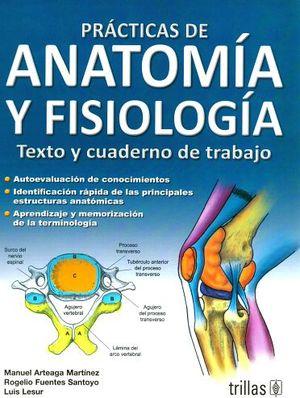 PRACTICAS DE ANATOMIA Y FISIOLOGIA 2ED. -TEXTO Y CUADERNO DE TRAB