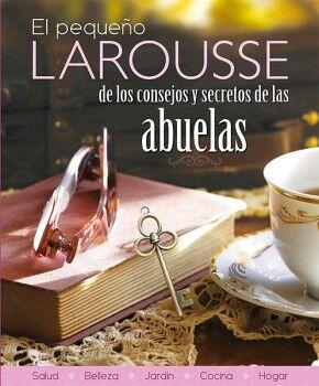 PEQUEÑO LAROUSSE DE LOS CONSEJOS Y SECRETOS DE LAS ABUELAS