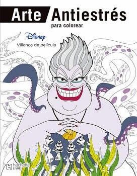 DISNEY VILLANOS DE PELICULA (COL. ARTE ANTIESTRES P/COLOREAR)