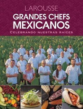 GRANDES CHEFS MEXICANOS -CELEBRANDO NUESTRAS RAICES-    (GF)