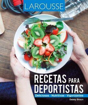 RECETAS PARA DEPORTISTAS -DELICIOSAS, NUTRITIVAS, VIGORIZANTES-