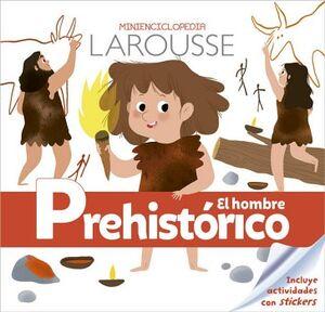 MINIENCICLOPEDIA LAROUSSE -EL HOMBRE PREHISTORICO-
