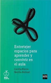 ENTRETEJER ESPACIOS PARA APRENDER Y CONVIVIR EN EL AULA